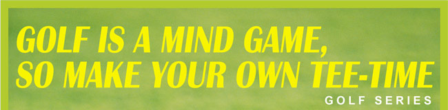 golf_is_a_mind_game_so_make_your_own_tee-time